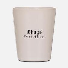 Thugs Need Hugs Shot Glass