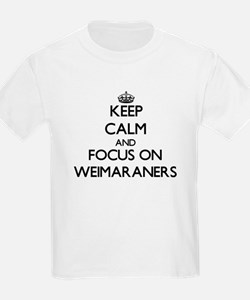 Keep calm and focus on Weimaraners T-Shirt