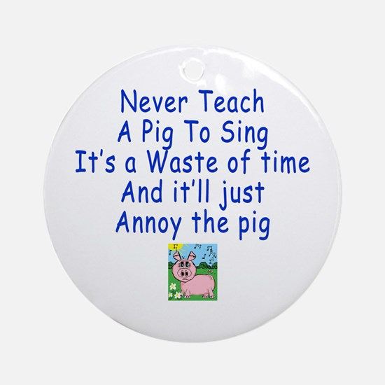 Never Teach A Pig To Sing Ornament (Round)