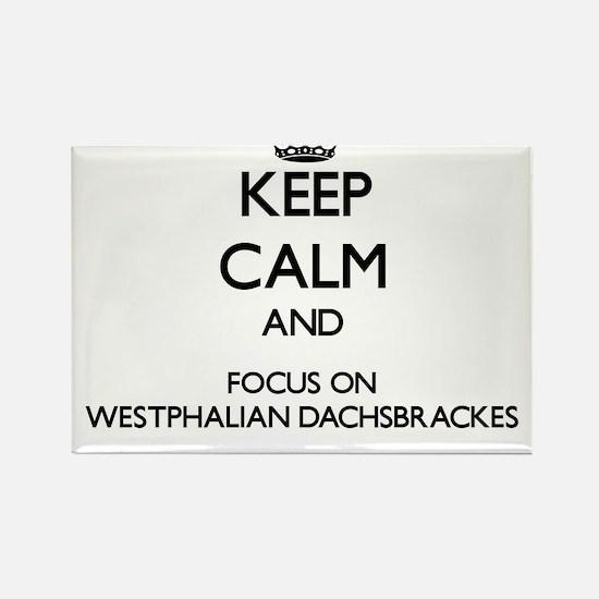 Keep calm and focus on Westphalian Dachsbr Magnets