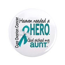 "Heaven Needed Hero Ovarian Cancer 3.5"" Button"