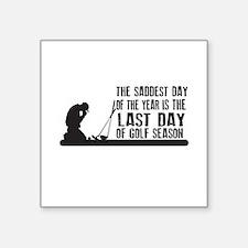 Saddest Day Last Day of Golf Season Sticker