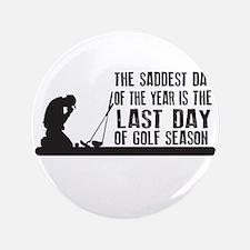 "Saddest Day Last Day of Golf Season 3.5"" Button"