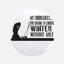 """my condolences enduring winter without golf 3.5"""" B"""