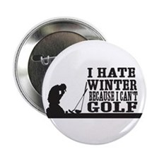 """I hate winter because I cant golf 2.25"""" Button (10"""