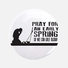 """Pray for an Early Spring so we can golf again 3.5"""""""