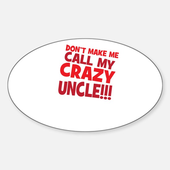 Dont Make Me Call My Crazy Uncle Decal