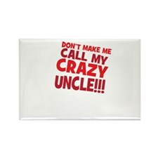 Dont Make Me Call My Crazy Uncle Magnets