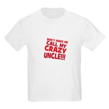 Dont Make Me Call My Crazy Uncle T-Shirt