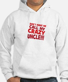 Dont Make Me Call My Crazy Uncle Hoodie