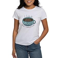 I Like Big Mugs T-Shirt