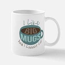 I Like Big Mugs Mugs