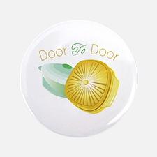 """Door To Door 3.5"""" Button"""