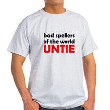 Bad spellers of the world UNTIE T-Shirt