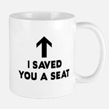 I Saved You A Seat Mugs