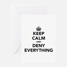 Keep Calm And Deny Everything Greeting Card