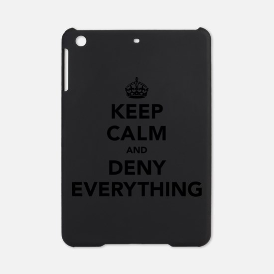 Keep Calm And Deny Everything iPad Mini Case