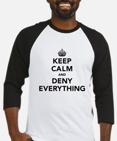 Keep Calm And Deny Everything Baseball Jersey