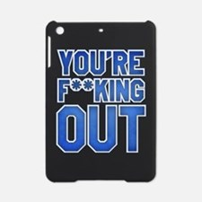 You're F**king Out iPad Mini Case