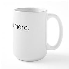Love you more. - Black Mug