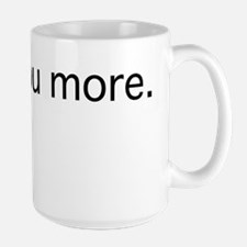 Love you more. - Black Mug
