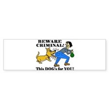 BEWARE CRIMINAL! THIS DOG'S F Bumper Bumper Sticker