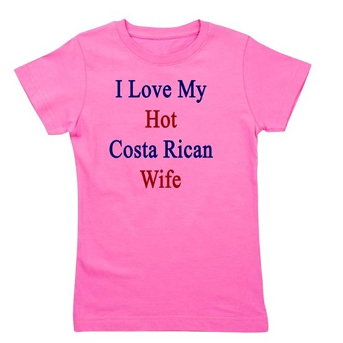 I Love My Hot Costa Rican Wife  Girl's Tee