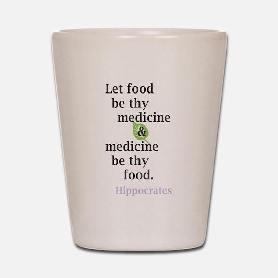 Let food be thy medicine Shot Glass