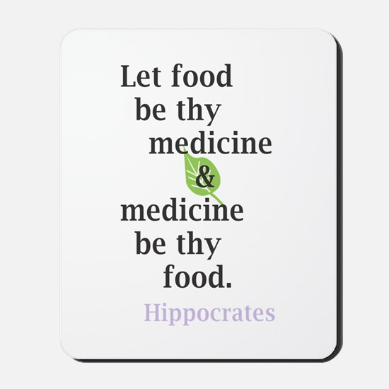 Let food be thy medicine Mousepad