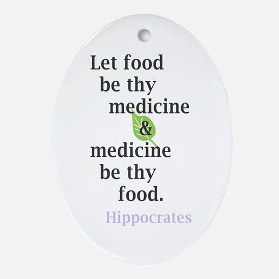 Let food be thy medicine Ornament (Oval)