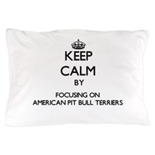 Keep calm by focusing on American Pit Pillow Case