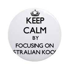 Keep calm by focusing on Australi Ornament (Round)