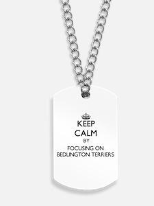 Keep calm by focusing on Bedlington Terri Dog Tags
