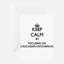 Keep calm by focusing on Caucasian Greeting Cards