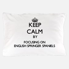 Keep calm by focusing on English Sprin Pillow Case