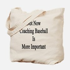 Not Now Coaching Baseball Is More Importa Tote Bag