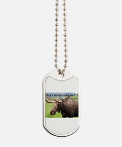 Don't moose with me! Alaskan moose Dog Tags