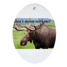 Don't moose with me! Alaskan moose Ornament (Oval)