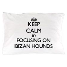 Keep calm by focusing on Ibizan Hounds Pillow Case