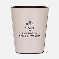 Keep calm by focusing on Irish Bull Ter Shot Glass