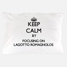 Keep calm by focusing on Lagotto Romag Pillow Case
