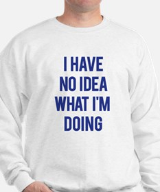 I Don't Know... Sweatshirt