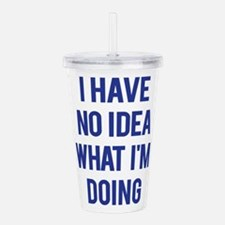 I Don't Know... Acrylic Double-wall Tumbler