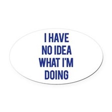 I Don't Know... Oval Car Magnet