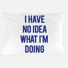 I Don't Know... Pillow Case