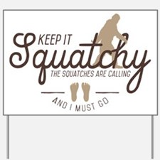 Keep It Squatchy Yard Sign