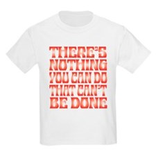 Nothing You Can Do That Can't Be Done T-Shirt