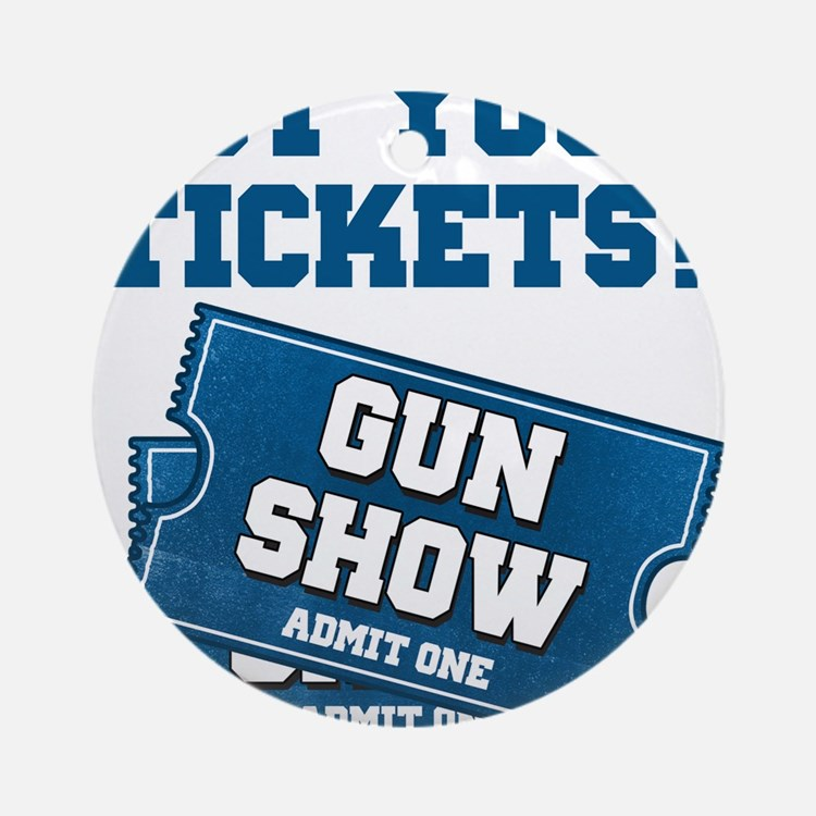 Got Your Tickets To The Gun Show Ornament (Round)