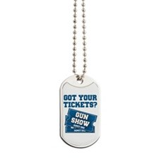 Got Your Tickets To The Gun Show Dog Tags