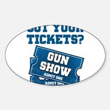 Got Your Tickets To The Gun Show Decal